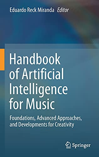 Compare Textbook Prices for Handbook of Artificial Intelligence for Music: Foundations, Advanced Approaches, and Developments for Creativity 1st ed. 2021 Edition ISBN 9783030721152 by Miranda, Eduardo Reck