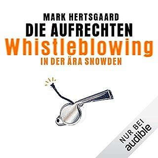 Die Aufrechten: Whistleblowing in der Ära Snowden                   Autor:                                                                                                                                 Mark Hertsgaard                               Sprecher:                                                                                                                                 Olaf Pessler                      Spieldauer: 6 Std. und 35 Min.     59 Bewertungen     Gesamt 4,3