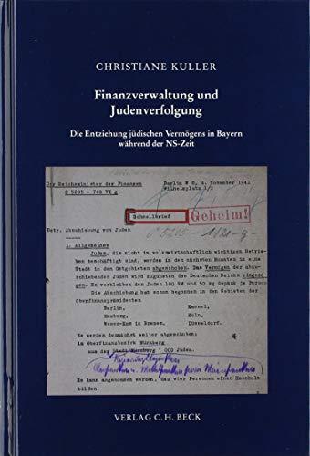 Finanzverwaltung und Judenverfolgung: Die Entziehung jüdischen Vermögens in Bayern während der NS-Zeit