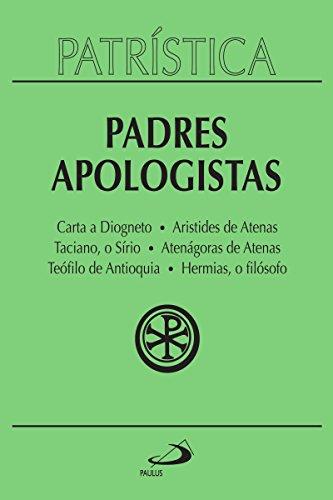 Patrística - Padres Apologístas - Vol. 2: Carta a Diogneto | Aristides de Atenas | Taciano, o Sírio | Atenágoras de Atenas | Teófilo de Antioquia | Hermias, o filósofo