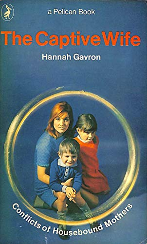 The Captive Wife: Conflict of Housebound Mothers (Pelican S.)