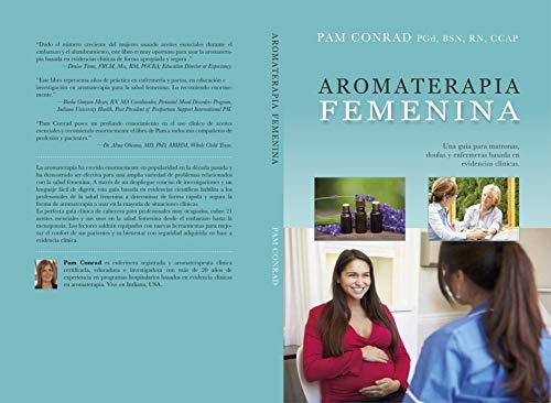 Aromaterapia Femenina: Una guía para matronas, doulas y enfermeras basada en evidencias clínicas (