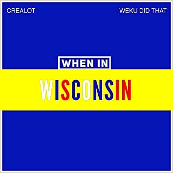 When in Wisconsin (feat. Weku Did That)