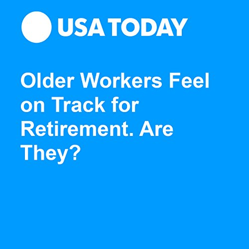 Older Workers Feel on Track for Retirement. Are They? audiobook cover art