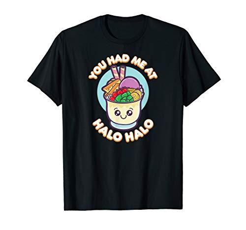 You Had Me At Halo Halo Philippines Shirt Filipino Food Gift T-Shirt