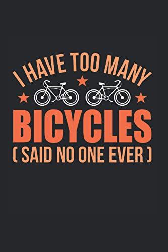 I Have Too Many Bicycles Said No One Ever | Fahrrad Sportler Trainingsnotizen Geschenk: Notizbuch A5 120 Seiten liniert