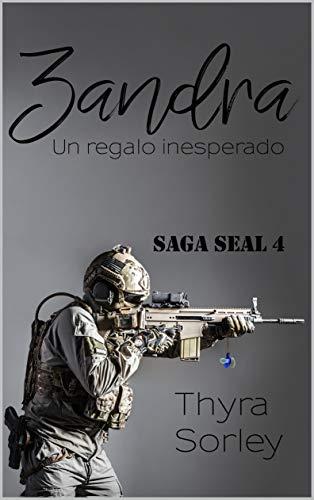 Zandra, un regalo insesperado: Saga SEAL 4 de Thyra Sorley