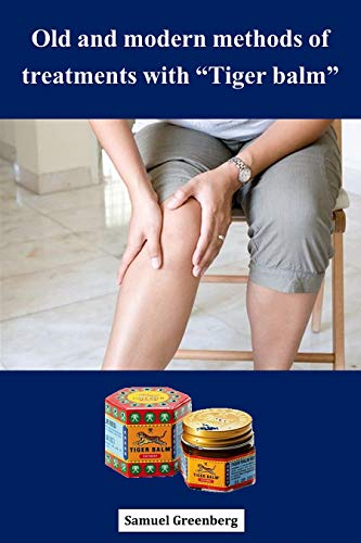 """Old and modern methods of treatments with """"Tiger balm"""" (English Edition)"""
