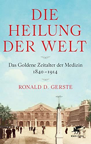Buchseite und Rezensionen zu 'Die Heilung der Welt: Das Goldene Zeitalter der Medizin 1840-1914' von Ronald D. Gerste