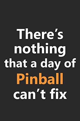 There's nothing that a day of Pinball can't fix: Video Games Videogames Machine Retro Vintage Arcade 80s Gamer Game Hobby Notebook Lined Wide Ruled ... Diary Planner 6x9 Inches 120 Pages Gift