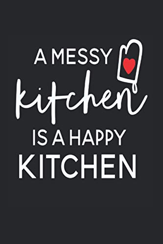 A Messy Kitchen Is A Happy Kitchen Calendar 2021: Kitchen Calendar 2021 Kitchen Calendar Planner Monthly Weekly Kitchen Appointment Planner 2021 Kitchen Appointment Book 2021