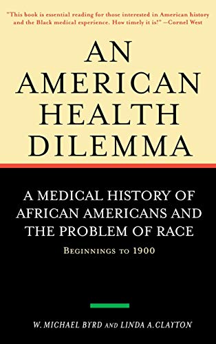 An American Health Dilemma: A Medical History of African Americans and the Problem of Race: Beginnings to 1900: 001