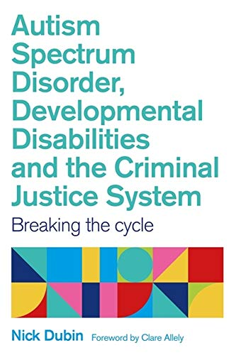 Autism Spectrum Disorder, Developmental Disabilities and the Criminal Justice System: Breaking the Cycle