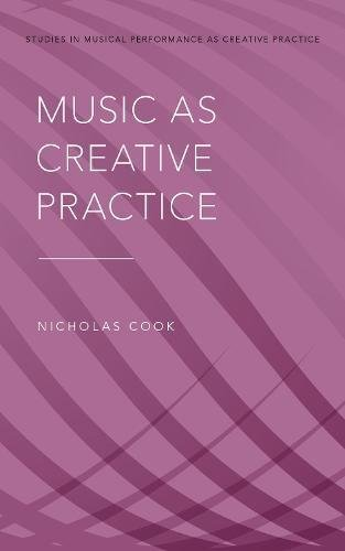 Music as Creative Practice (Studies in Musical Performance as Creative Practice)