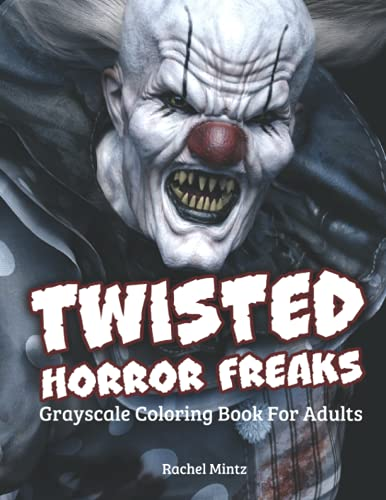 Twisted Horror Freaks Grayscale Coloring Book For Adults: 32 Killer Clowns, Monsters, Zombies, Scary Figures For Halloween