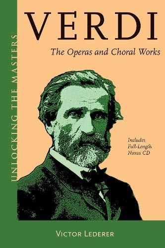 Verdi: The Operas and Choral Works (Unlocking the Masters, Band 26)
