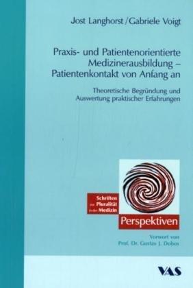 Praxis- und Patientenorientierte Medizinerausbildung - Patientenkontakte von Anfang an: Theoretische Begründung und Auswertung praktischer Erfahrungen
