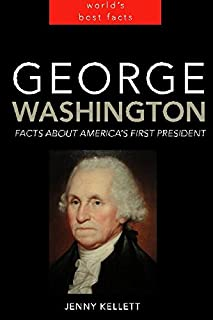 George Washington Facts: Facts about George Washington (Facts about Presidents)
