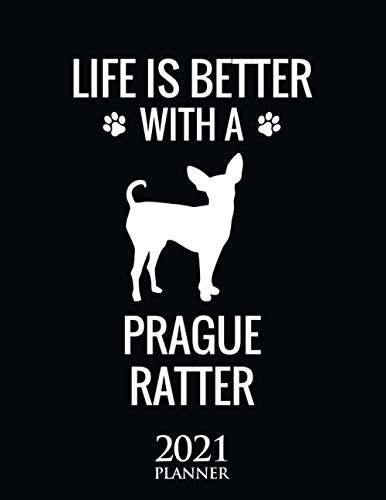 Life Is Better With A Prague Ratter 2021 Planner: Cute Prague Ratter Dog Gift Weekly Planner With Daily & Monthly Overview   Personal Agenda Appointment Schedule Organizer With 2021 Calendar