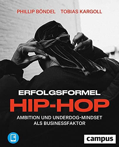 Erfolgsformel Hip-Hop: Ambition und Underdog-Mindset als Businessfaktor, plus E-Book inside (ePub, mobi oder pdf)