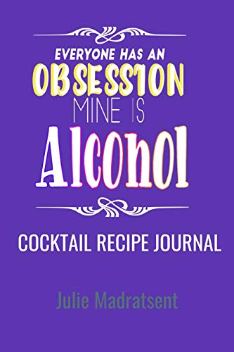 Everyone Has an Obsession Mine is Alcohol Cocktail Recipe Journal