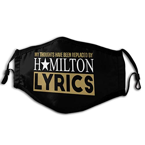 Face Mask My Thoughts Have Been Replaced by Hamilton Lyrics Dust Face Cover Washable Reusable Replaceable Filter Black