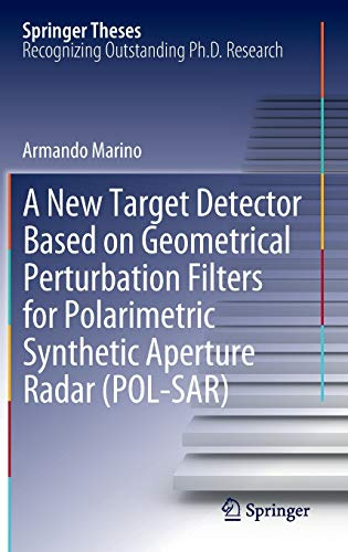A New Target Detector Based on Geometrical Perturbation Filters for Polarimetric Synthetic Aperture Radar (POL-SAR) (Springer Theses)