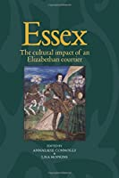 Essex: The cultural impact of an Elizabethan courtier by Unknown(2016-04-01)