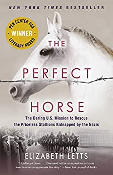 The Perfect Horse: The Daring U.S. Mission to Rescue the Priceless Stallions Kidnapped by the Nazis by [Elizabeth Letts]