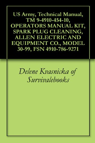 US Army, Technical Manual, TM 9-4910-454-10, OPERATORS MANUAL KIT, SPARK PLUG CLEANING, ALLEN ELECTRIC AND EQUIPMENT CO., MODEL 30-99, FSN 4910-786-9271 (English Edition)