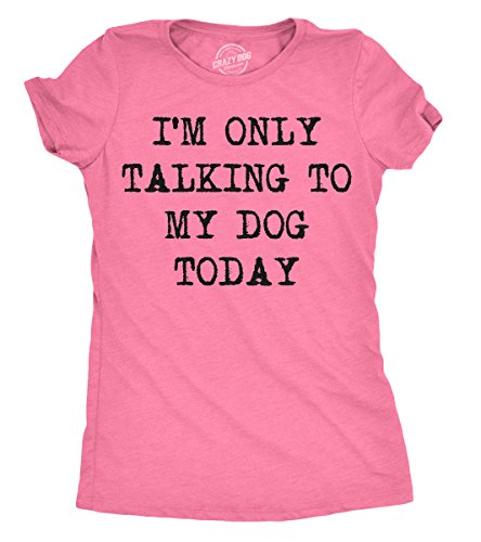 Womens Only Talking to My Dog Today Funny Shirts Dog Lovers Novelty Cool T Shirt (Heather Pink) - M