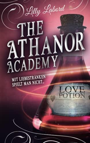 The Athanor Academy: Mit Liebestränken spielt man nicht ... (Im Descensus, Band 1)