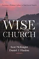 Wise Church: Forming a Wisdom Culture in Your Local Church