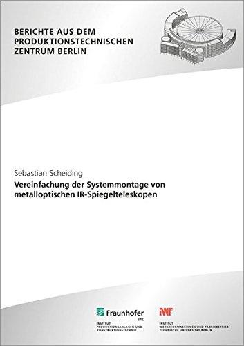 Vereinfachung der Systemmontage von metalloptischen IR-Spiegelteleskopen. (Berichte aus dem Produktionstechnischen Zentrum Berlin)