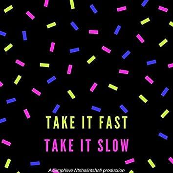 take it fast, take it slow