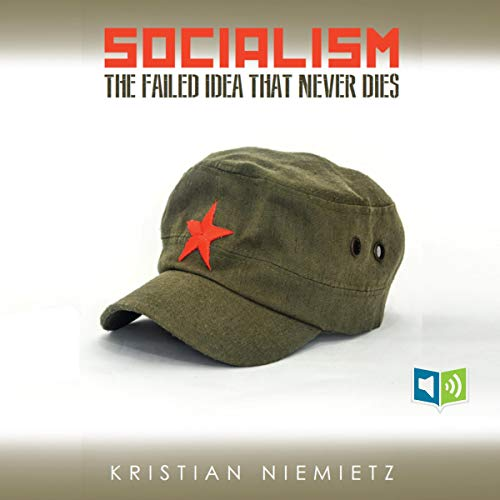 Socialism: The Failed Idea That Never Dies Audiobook By Kristian Niemietz cover art