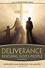Deliverance Rescuing God's People: Developing and Operating the Ministry