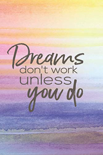 Dreams Don't Work Unless You Do: Notebook Journal 2021 - Composition Notebook - 6 x 9 - 120 Pages