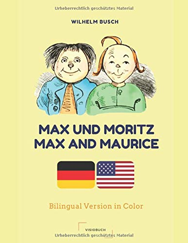 Max und Moritz / Max and Maurice - the BILINGUAL Version - by Wilhelm Busch: Bilingual (German + English) with Color Illustrations