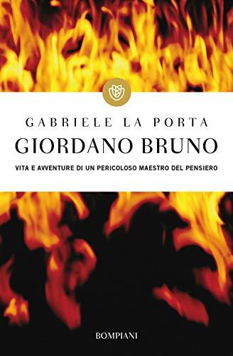 Giordano Bruno: Vita e avventure di un pericoloso maestro del pensiero