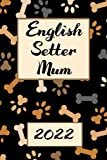 English Setter Mum 2022: Monthly Weekly Daily Planner   Cute English Setter Dogs Planner   Dated Week Day Month Dog Calendar 2022 With UK Holidays ... Family Work & Sports   140 Sites   6x9   Gift