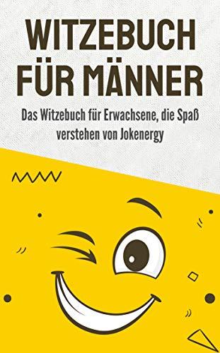 Witzebuch für Männer: Das Witzebuch für Erwachsene, die Spaß verstehen von Jokenergy