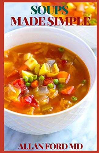 SOUPS MADE SIMPLE: Fast and Easy Gluten-free Soup Recipes Inspired by the Mediterranean Diet: Soup Diet for Easy Weight Loss (Paleo Ketogenic Diet