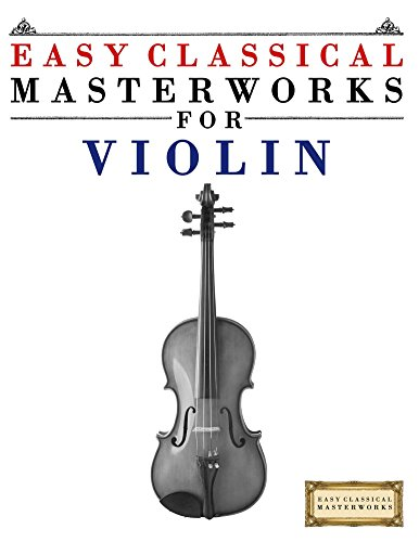 Easy Classical Masterworks for Violin: Music of Bach, Beethoven,...