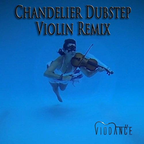 Chandelier - Sia (Dubstep Violin Remix)