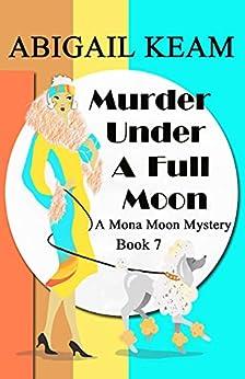 Murder Under A Full Moon: A 1930s Mona Moon Historical Cozy Mystery Book 7 (A Mona Moon Mystery) by [Abigail Keam]