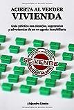 ACIERTA AL VENDER VIVIENDA: Guía práctica con consejos, sugerencias y advertencias de un ex-agente inmobiliario