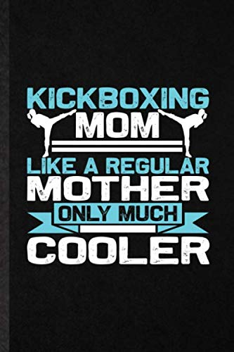 Kickboxing Mom Like a Regular Mother Only Much Cooler: Funny Blank Lined Notebook Journal For Boxer Mma Fighter, Athletic Fighting, Inspirational ... Special Birthday Gift Idea Personalized Style