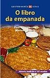 O libro da empanada: Historia, tradición e 107 receitas (Gastronomia/Gastronomy)
