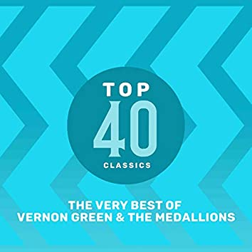 Top 40 Classics - The Very Best of Vernon Green & The Medallions